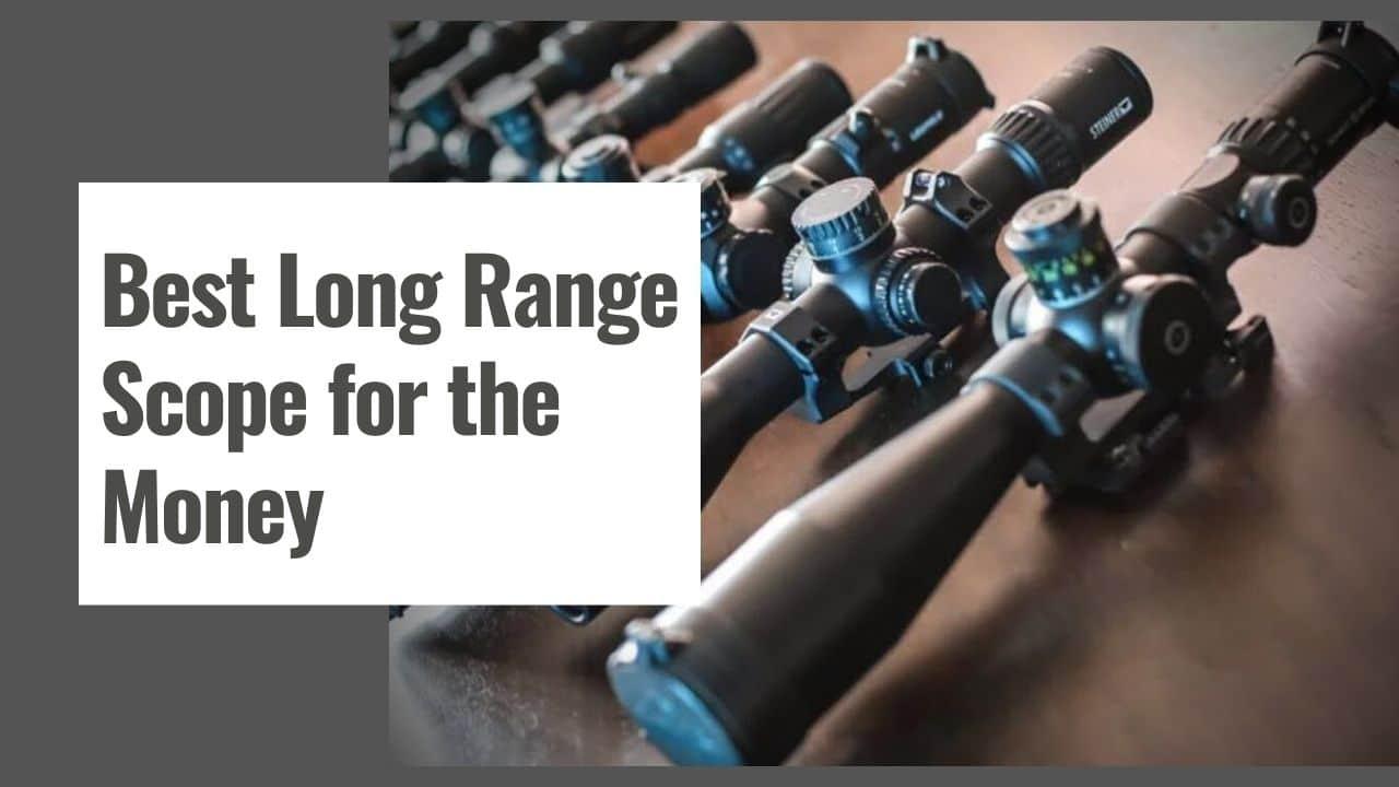 The 10 Best Long Range Scope for the Money in 2021