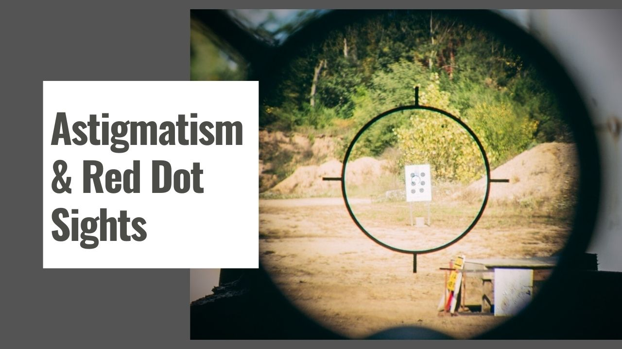 Astigmatism & Red Dot Sights