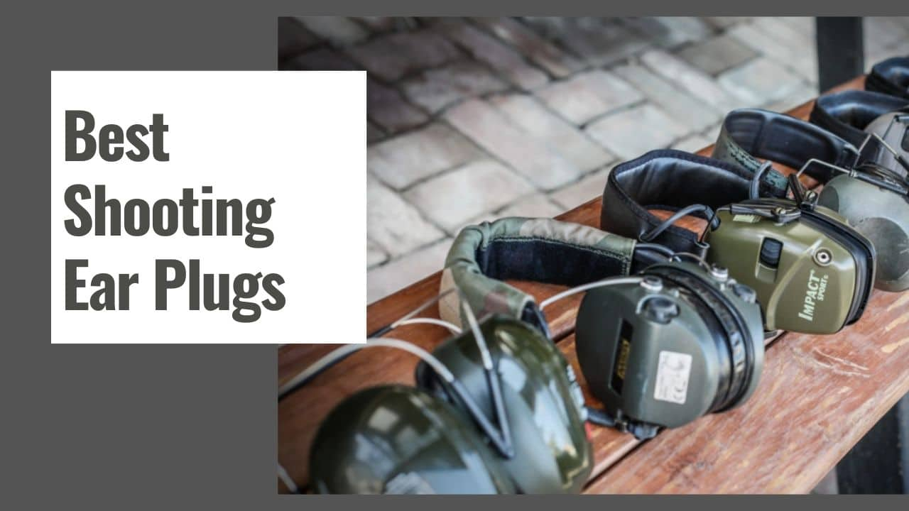 The 10 Best Shooting Ear Plugs in 2021