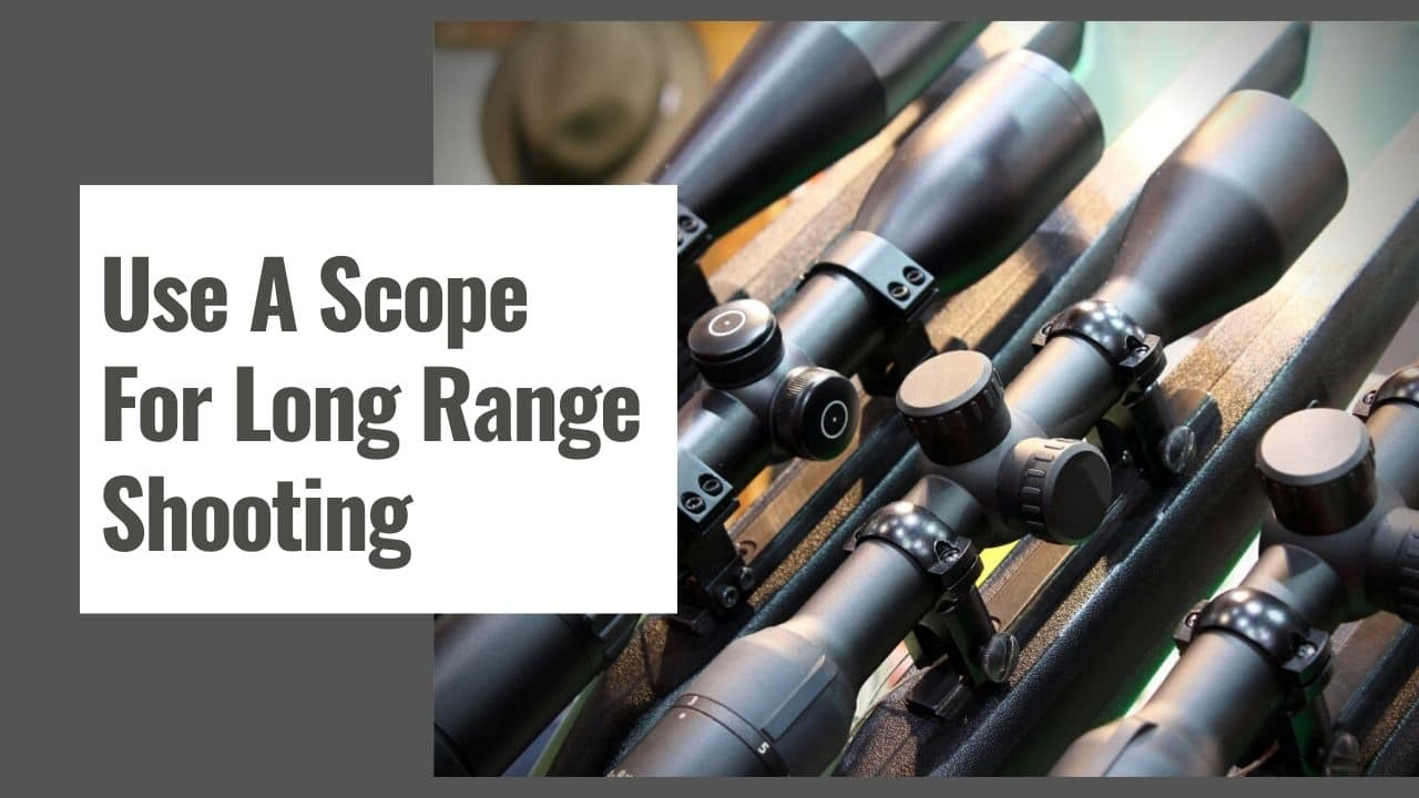 Learning How To Use A Scope For Long Range Shooting – Step By Step