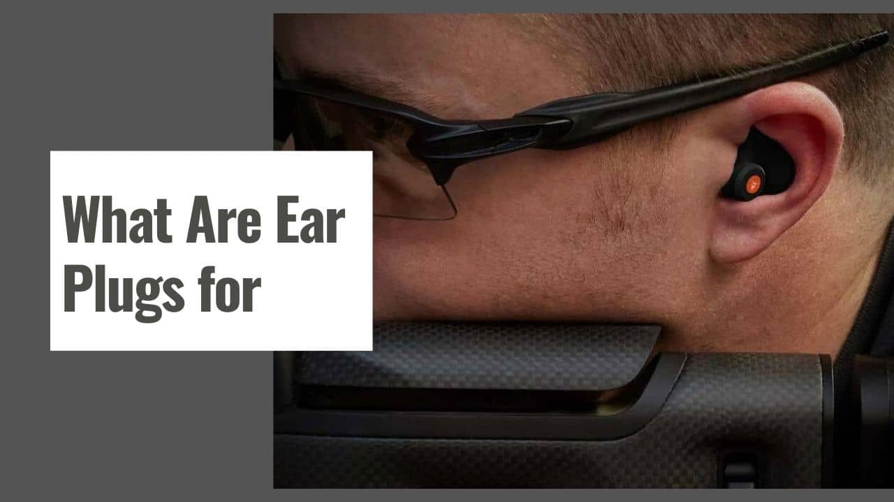 What Are Ear Plugs for?
