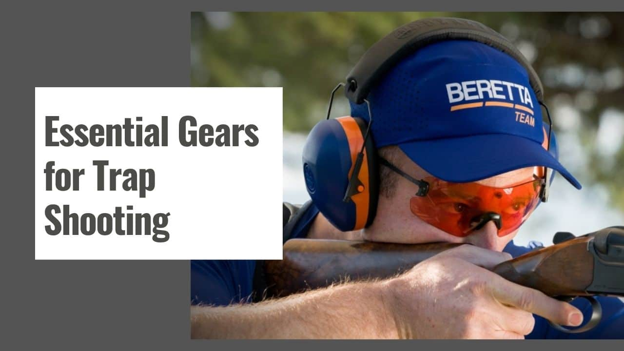 Essential Gears for Trap Shooting