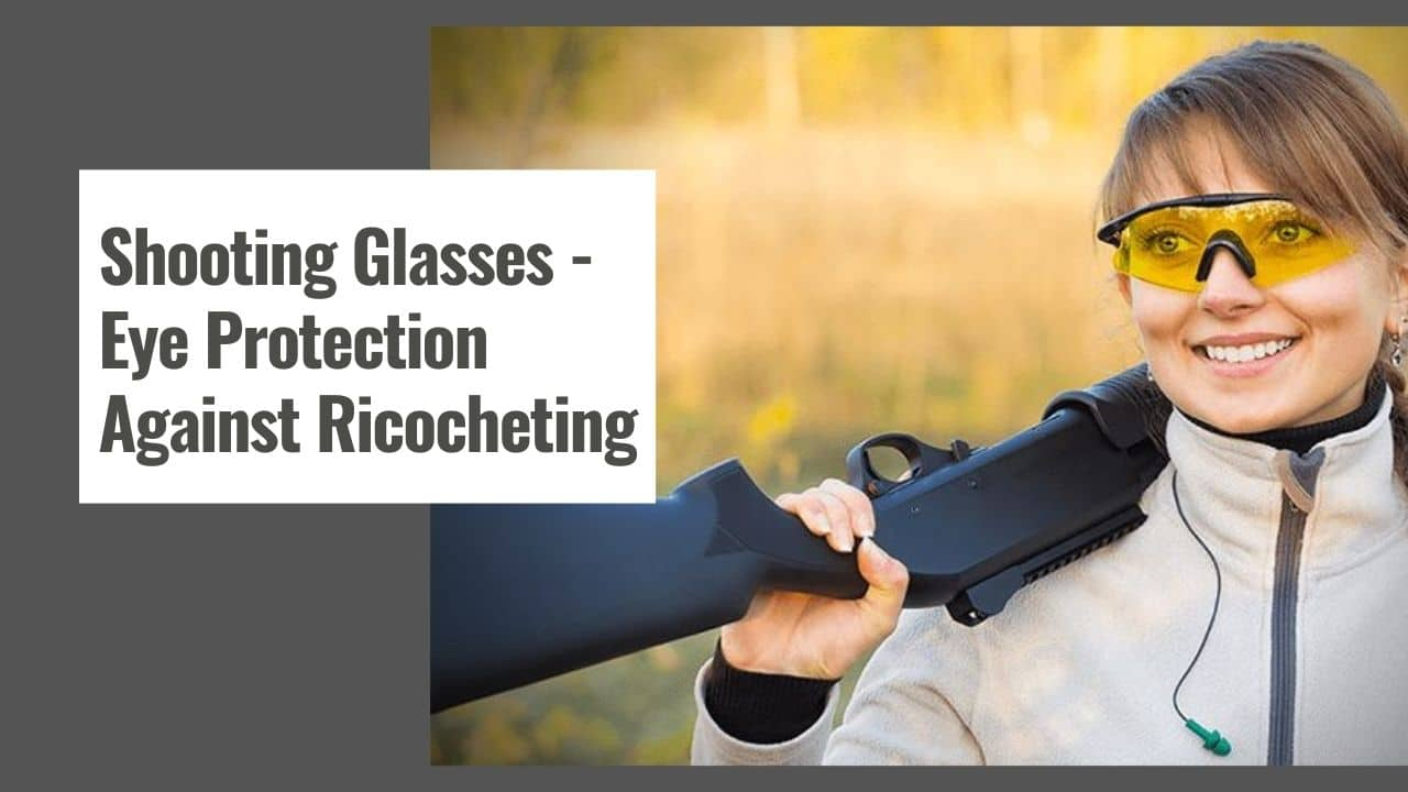 Shooting Glasses – Eye Protection Against Ricocheting